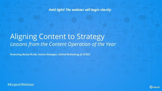 1 Aligning Content to Strategy Lessons from the Content Operation of the Year Featuring Becky Monk, Senior Manager, Global...