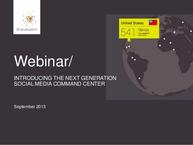 Webinar/ INTRODUCING THE NEXT GENERATION SOCIAL MEDIA COMMAND CENTER September 2013