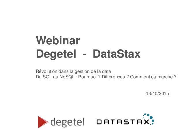 Webinar Degetel - DataStax Révolution dans la gestion de la data Du SQL au NoSQL : Pourquoi ? Différences ? Comment ça mar...