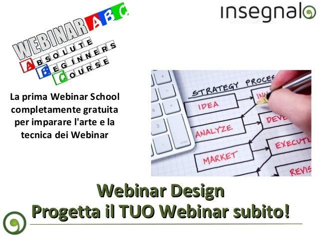 La prima Webinar School completamente gratuita per imparare l'arte e la tecnica dei Webinar  Webinar Design Progetta il TU...
