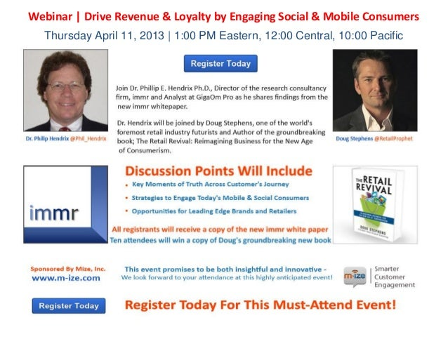 Webinar   Drive Revenue & Loyalty by Engaging Social & Mobile Consumers  Thursday April 11, 2013   1:00 PM Eastern, 12:00 ...