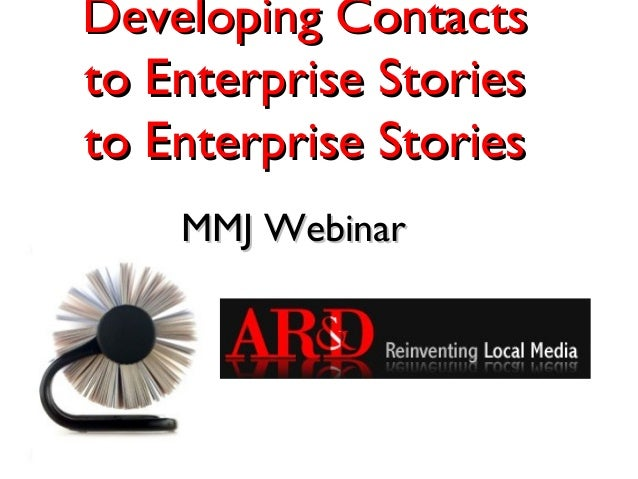Developing Contactsto Enterprise Storiesto Enterprise Stories    MMJ Webinar