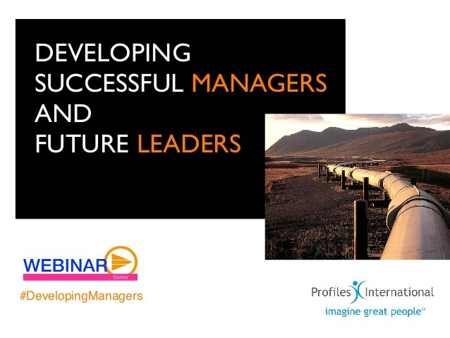 DEVELOPING  SUCCESSFUL MANAGERS  AND  FUTURE LEADERS#DevelopingManagers