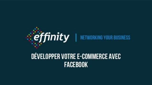 Networking your business Développer votre e-commerce avec Facebook