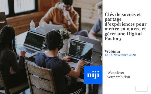 Clés de succès et partage d'expériences pour mettre en œuvre et gérer une Digital Factory Webinar Le 18 Novembre 2020