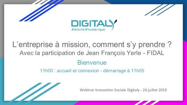 L'entreprise à mission, comment s'y prendre ? Avec la participation de Jean François Yerle - FIDAL Bienvenue 11h00 : accue...