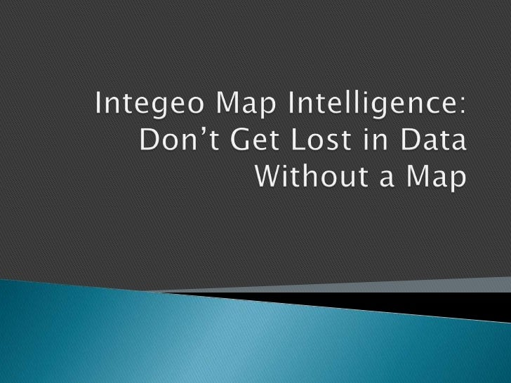 Integeo Map Intelligence: Don't Get Lost in Data Without a Map<br />