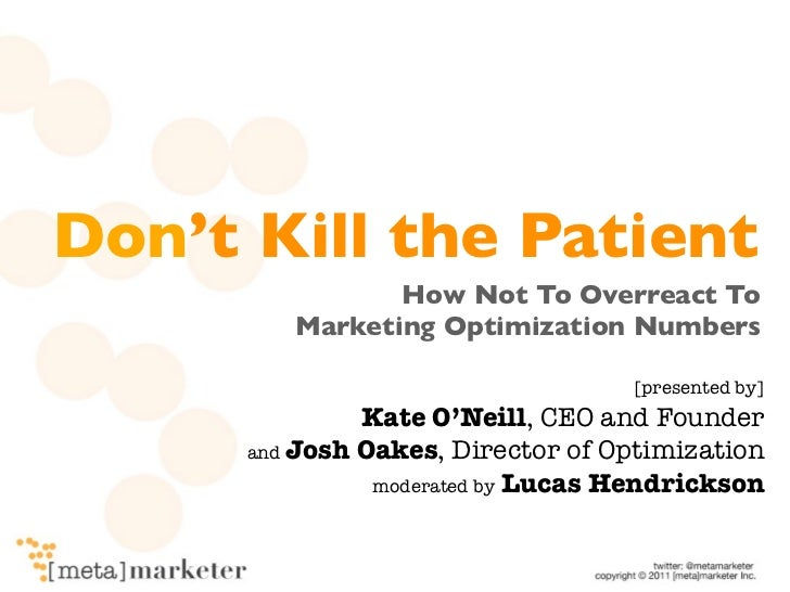 Don't Kill the Patient                How Not To Overreact To         Marketing Optimization Numbers                      ...