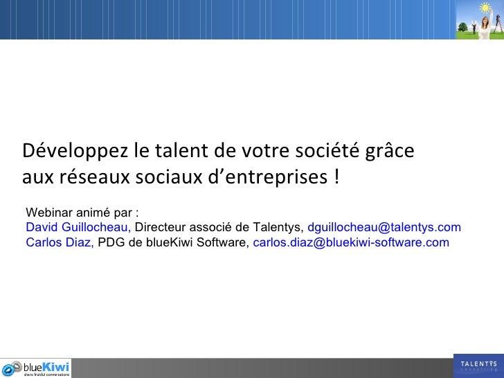 Développez le talent de votre société grâce  aux réseaux sociaux d'entreprises ! Webinar animé par : David Guillocheau,  D...
