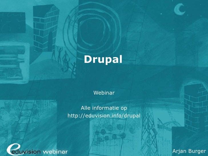 Drupal Webinar Alle informatie op http://eduvision.info/drupal