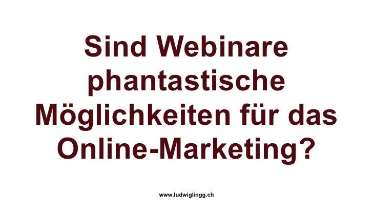 Sind Webinare   phantastischeMöglichkeiten für das Online-Marketing?        www.ludwiglingg.ch
