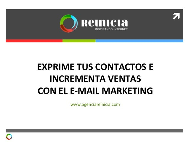 ì	    EXPRIME	   TUS	   CONTACTOS	   E	    INCREMENTA	   VENTAS	    CON	   EL	   E-­‐MAIL	   MARKETING	    www.agenciarei...