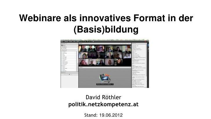 Webinare als innovatives Format in der           (Basis)bildung                 David Röthler          politik.netzkompete...