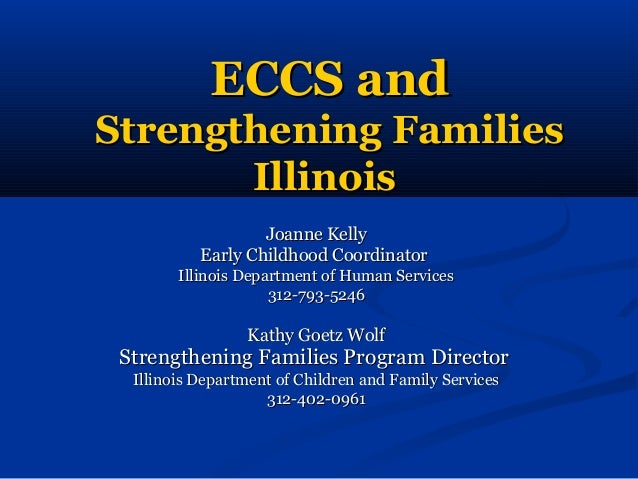 ECCS andECCS and Strengthening FamiliesStrengthening Families IllinoisIllinois Joanne KellyJoanne Kelly Early Childhood Co...