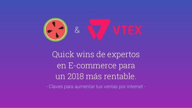 Quick wins de expertos en E-commerce para un 2018 más rentable. - Claves para aumentar tus ventas por internet - &