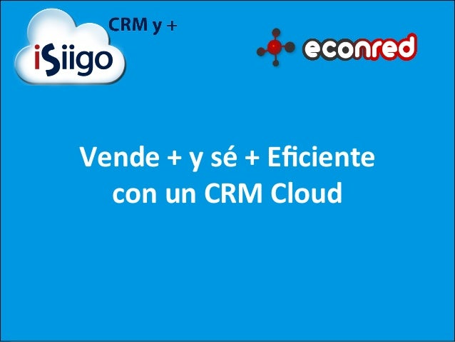 Vende	   +	   y	   sé	   +	   Eficiente	    con	   un	   CRM	   Cloud