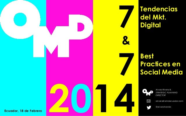 7  Tendencias del Mkt. Digital  7  Best Practices en Social Media  &  Ecuador, 18 de Febrero  2014  Alvaro Rivera B. STRAT...