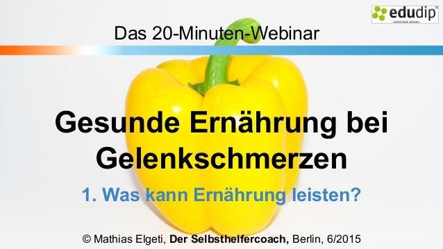 Gesunde Ernährung bei Gelenkschmerzen 1. Was kann Ernährung leisten? © Mathias Elgeti, Der Selbsthelfercoach, Berlin, 6/20...