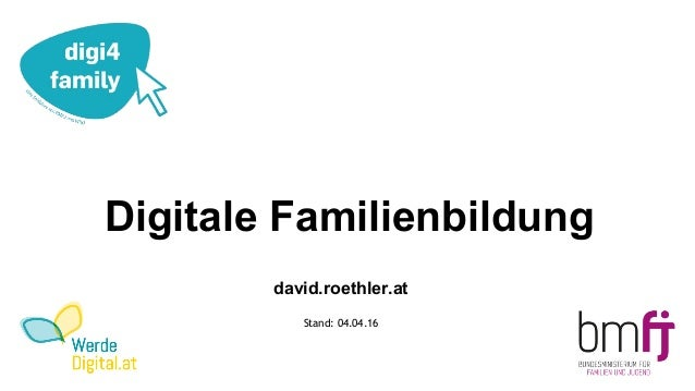 Digitale Familienbildung david.roethler.at Stand: 04.04.16