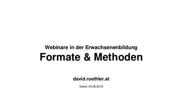 Webinare in der Erwachsenenbildung Formate & Methoden david.roethler.at Stand: 05.06.2018