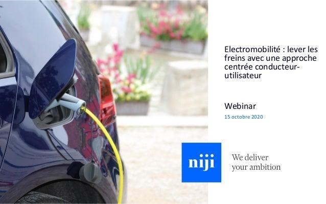 © Niji | 2020 Webinar 15 octobre 2020 Electromobilité : lever les freins avec une approche centrée conducteur- utilisateur