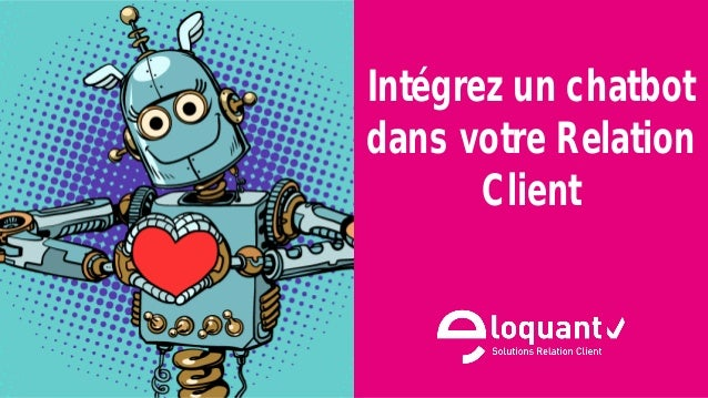 1 eloquant.com Forum Client Eloquant 2017 Intégrez un chatbot dans votre Relation Client