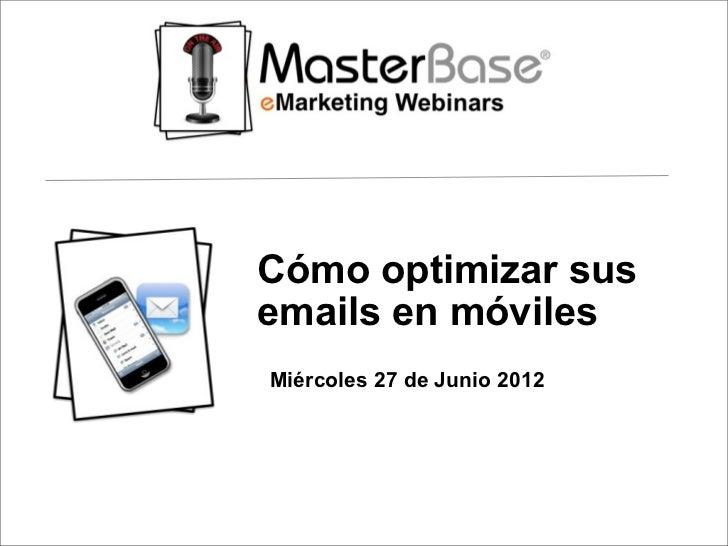 Cómo optimizar susemails en móvilesMiércoles 27 de Junio 2012