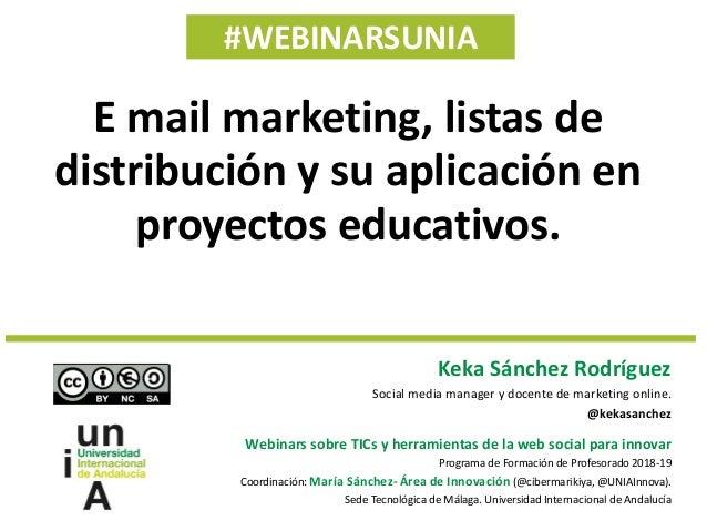 #WEBINARSUNIA Keka Sánchez Rodríguez Social media manager y docente de marketing online. @kekasanchez Webinars sobre TICs ...
