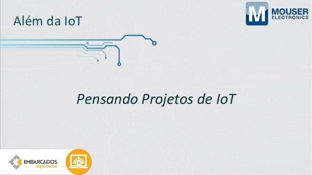Pensando Projetos de IoT Sensibilidade ao Contexto Adaptação de Interfaces Segurança IoT Custo Plataforma de Hardware Plat...