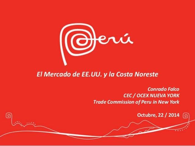 El Mercado de EE.UU. y la Costa Noreste  Conrado Falco  CEC / OCEX NUEVA YORK  Trade Commission of Peru in New York  Octub...