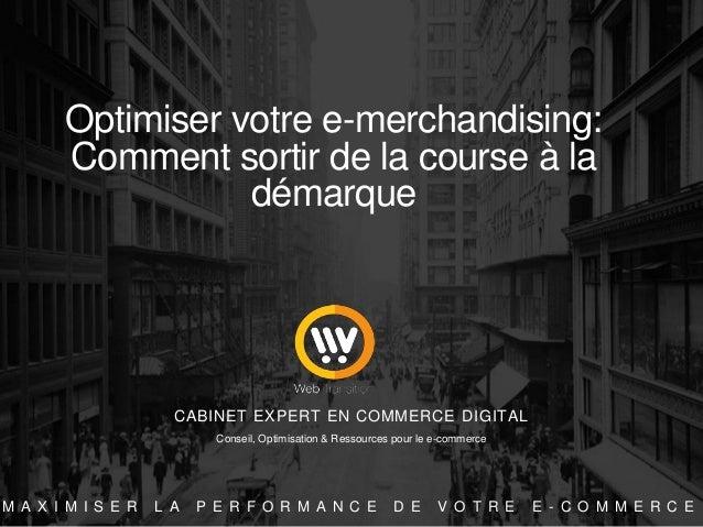 CABINET EXPERT EN COMMERCE DIGITAL Conseil, Optimisation & Ressources pour le e-commerce M A X I M I S E R L A P E R F O R...