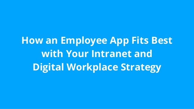 How an Employee App Fits Best with Your Intranet and Digital Workplace Strategy