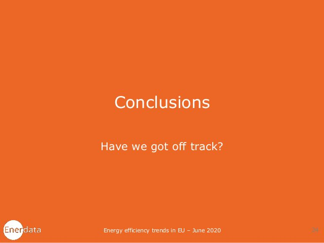 Conclusions Have we got off track? Energy efficiency trends in EU – June 2020 24
