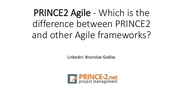 PRINCE2 Agile - Which is the difference between PRINCE2 and other Agile frameworks? Linkedin: Branislav Gablas