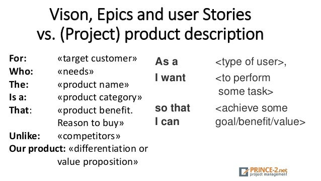 Vison, Epics and user Stories vs. (Project) product description For: «target customer» Who: «needs» The: «product name» Is...