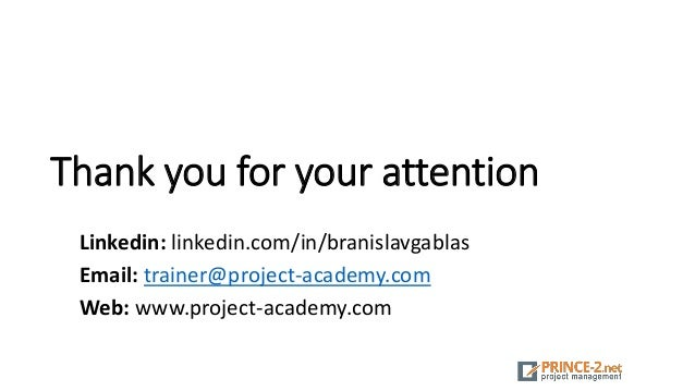 Thank you for your attention Linkedin: linkedin.com/in/branislavgablas Email: trainer@project-academy.com Web: www.project...