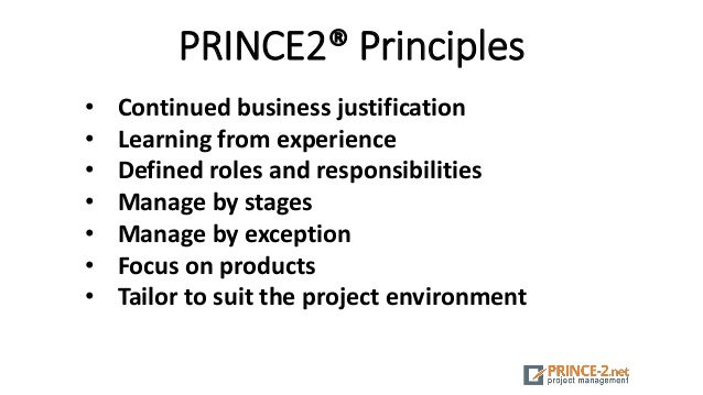 PRINCE2® Principles • Continued business justification • Learning from experience • Defined roles and responsibilities • M...