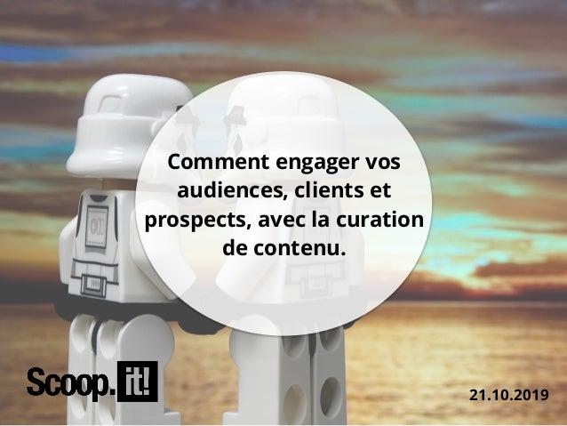21.10.2019 Comment engager vos audiences, clients et prospects, avec la curation de contenu.