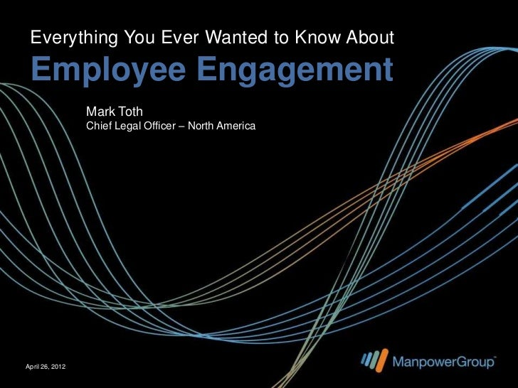 Everything You Ever Wanted to Know About Employee Engagement                 Mark Toth                 Chief Legal Officer...
