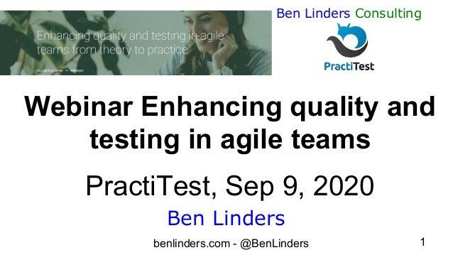 benlinders.com - @BenLinders 1 Ben Linders Consulting Webinar Enhancing quality and testing in agile teams PractiTest, Sep...