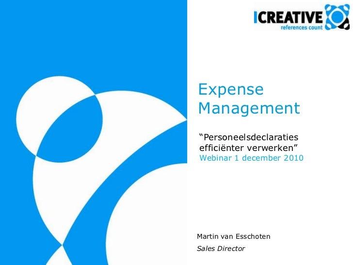 """Expense Management<br />""""Personeelsdeclaratiesefficiënterverwerken""""Webinar 1 december 2010<br />Martin van Esschoten<br /..."""