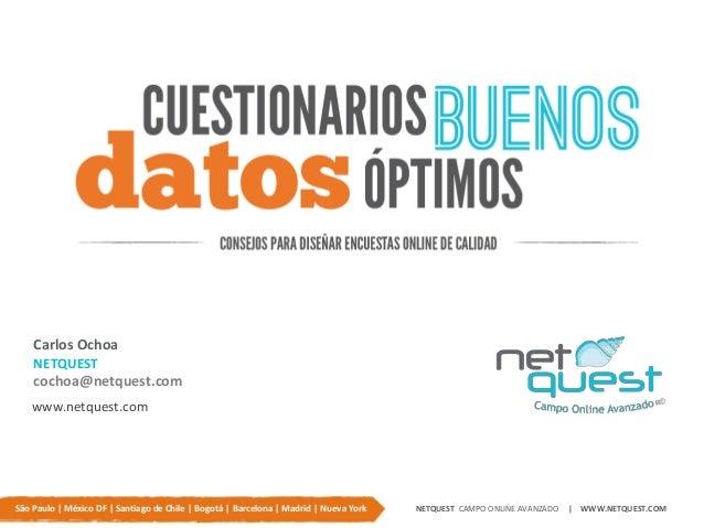 Carlos Ochoa NETQUEST cochoa@netquest.com www.netquest.com São Paulo | México DF | Santiago de Chile | Bogotá | Barcelona ...