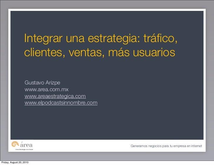 Integrar una estrategia: tráfico,                          clientes, ventas, más usuarios                            Gustav...