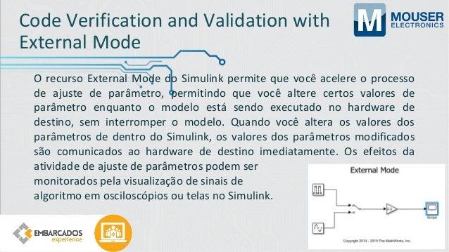Software In the Loop (SIL) Simulação de Software In the Loop (SIL) compila o código-fonte gerado e executa o código como u...