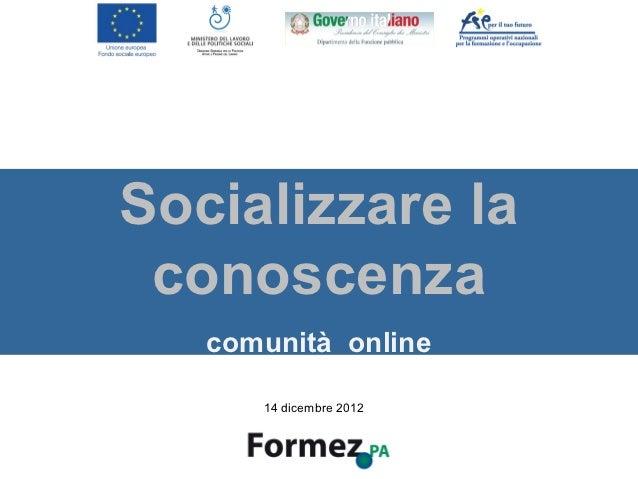 Socializzare la conoscenza   comunità online      14 dicembre 2012