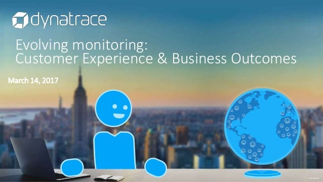 confidential Evolving monitoring: Customer Experience & Business Outcomes March 14, 2017