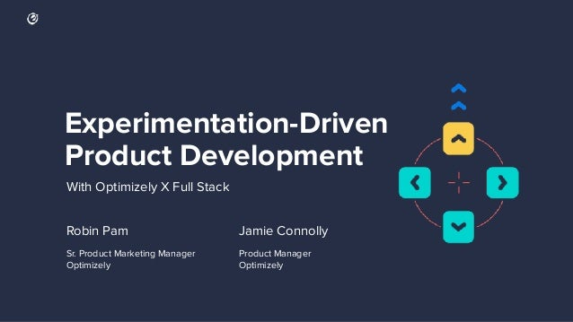 Experimentation-Driven Product Development Robin Pam Sr. Product Marketing Manager Optimizely Product Manager Optimizely J...