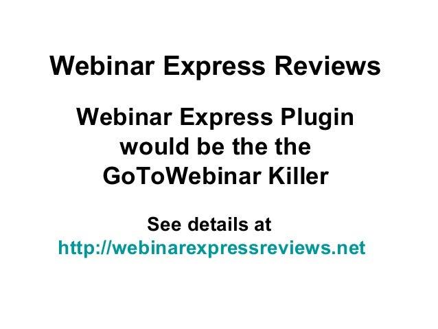 Webinar Express ReviewsWebinar Express Pluginwould be the theGoToWebinar KillerSee details athttp://webinarexpressreviews....