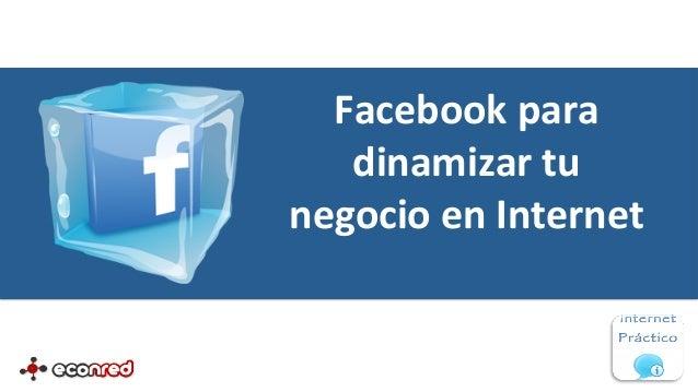 Facebook para    dinamizar tu negocio en Internet