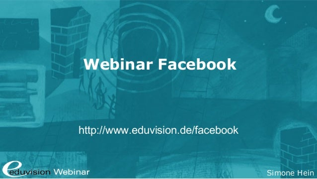 Simone Hein Webinar Facebook http://www.eduvision.de/facebook